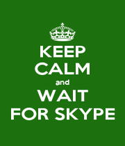 KEEP CALM and WAIT FOR SKYPE - Personalised Poster A1 size