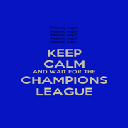 KEEP CALM AND WAIT FOR THE CHAMPIONS LEAGUE - Personalised Poster A1 size