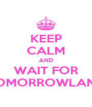 KEEP CALM AND WAIT FOR TOMORROWLAND - Personalised Poster A1 size