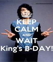 KEEP CALM AND WAIT King's B-DAY! - Personalised Poster A4 size