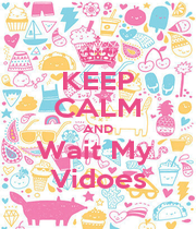 KEEP CALM AND Wait My  Vidoes - Personalised Poster A4 size