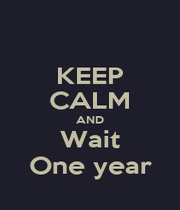 KEEP CALM AND Wait One year - Personalised Poster A1 size