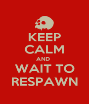 KEEP CALM AND   WAIT TO RESPAWN - Personalised Poster A1 size
