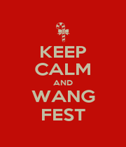 KEEP CALM AND WANG FEST - Personalised Poster A1 size