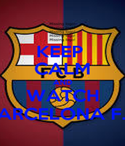 KEEP  CALM AND WATCH BARCELONA F.C - Personalised Poster A1 size