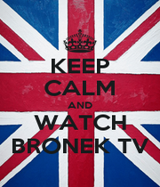 KEEP CALM AND WATCH BRONEK TV - Personalised Poster A1 size