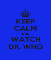 KEEP CALM AND WATCH DR. WHO - Personalised Poster A1 size