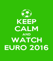 KEEP CALM AND WATCH EURO 2016 - Personalised Poster A4 size