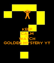 KEEP CALM AND WATCH GOLDEN MYSTERY YT - Personalised Poster A1 size