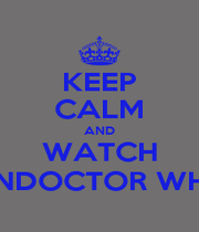 KEEP CALM AND WATCH ONDOCTOR WHO - Personalised Poster A1 size