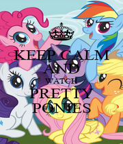 KEEP CALM AND WATCH PRETTY PONIES - Personalised Poster A1 size