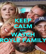 KEEP CALM AND WATCH ROYLE FAMILY - Personalised Poster A1 size