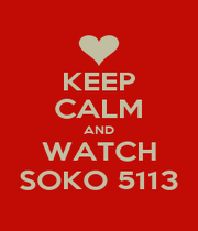 KEEP CALM AND WATCH SOKO 5113 - Personalised Poster A1 size