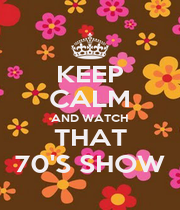 KEEP CALM AND WATCH THAT 70'S SHOW - Personalised Poster A1 size