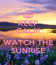 KEEP CALM AND WATCH THE SUNRISE - Personalised Poster A1 size