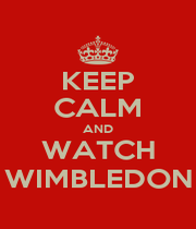 KEEP CALM AND WATCH WIMBLEDON - Personalised Poster A1 size
