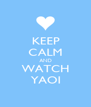 KEEP CALM AND WATCH YAOI - Personalised Poster A1 size