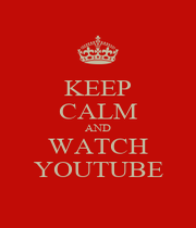 KEEP CALM AND WATCH YOUTUBE - Personalised Poster A4 size