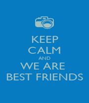KEEP CALM AND WE ARE  BEST FRIENDS - Personalised Poster A1 size