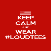 KEEP CALM AND WEAR #LOUDTEES - Personalised Poster A1 size