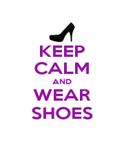 KEEP CALM AND WEAR SHOES - Personalised Poster A1 size