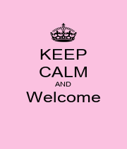 KEEP CALM AND Welcome  - Personalised Poster A1 size
