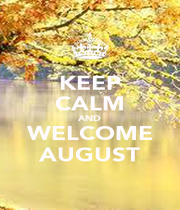 KEEP CALM AND WELCOME AUGUST - Personalised Poster A4 size