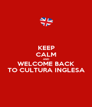KEEP CALM AND WELCOME BACK TO CULTURA INGLESA - Personalised Poster A1 size