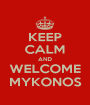 KEEP CALM AND WELCOME MYKONOS - Personalised Poster A1 size