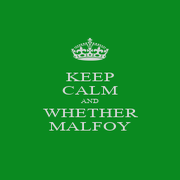 KEEP CALM AND WHETHER MALFOY - Personalised Poster A1 size
