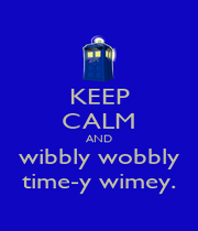 KEEP CALM AND wibbly wobbly time-y wimey. - Personalised Poster A4 size