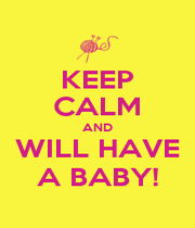 KEEP CALM AND WILL HAVE A BABY! - Personalised Poster A1 size