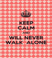 KEEP CALM AND WILL NEVER WALK  ALONE - Personalised Poster A1 size