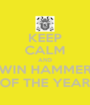 KEEP CALM AND WIN HAMMER OF THE YEAR - Personalised Poster A1 size