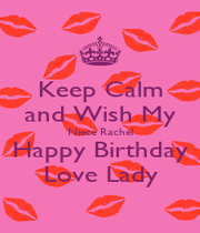 Keep Calm and Wish My Niece Rachel Happy Birthday Love Lady - Personalised Poster A1 size