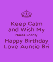 Keep Calm and Wish My Niece Shanty Happy Birthday Love Auntie Bri - Personalised Poster A1 size
