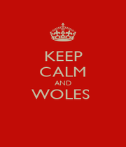 KEEP CALM AND WOLES   - Personalised Poster A1 size