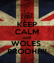 KEEP CALM AND WOLES  BROOHH!! - Personalised Poster A1 size