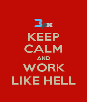 KEEP CALM AND WORK LIKE HELL - Personalised Poster A1 size