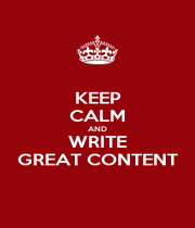 KEEP CALM AND WRITE GREAT CONTENT - Personalised Poster A1 size