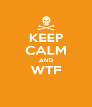 KEEP CALM AND WTF  - Personalised Poster A4 size