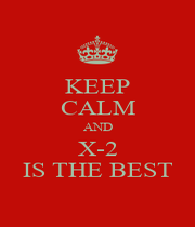 KEEP CALM AND X-2 IS THE BEST - Personalised Poster A1 size