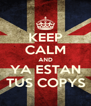 KEEP CALM AND YA ESTAN TUS COPYS - Personalised Poster A1 size