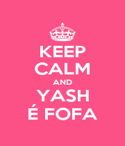 KEEP CALM AND YASH É FOFA - Personalised Poster A4 size