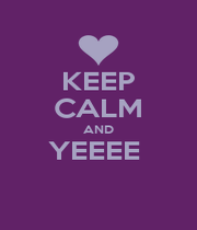 KEEP CALM AND YEEEE   - Personalised Poster A1 size