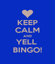 KEEP CALM AND YELL  BINGO! - Personalised Poster A1 size