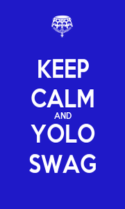 KEEP CALM AND YOLO SWAG - Personalised Poster A1 size