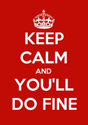KEEP CALM AND YOU'LL DO FINE - Personalised Poster A1 size