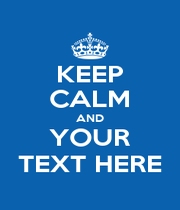 KEEP CALM AND YOUR TEXT HERE - Personalised Poster A1 size