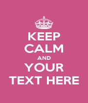 KEEP CALM AND YOUR TEXT HERE - Personalised Poster A4 size
